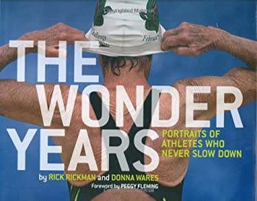The Wonder Years: Portraits of Athletes Who Never Slow Down 9780811868495