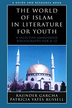 The World of Islam in Literature for Youth: A Selective Annotated Bibliography for K-12 9780810854888