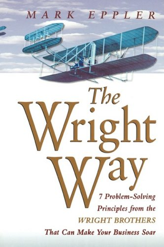 The Wright Way: 7 Problem-Solving Principles from the Wright Brothers That Can Make Your Business Soar 9780814414613