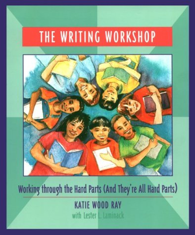 The Writing Workshop: Working Through the Hard Parts (And They're All Hard Parts) 9780814113172