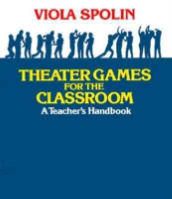 Theater Games for the Classroom: A Teacher's Handbook 9780810140042