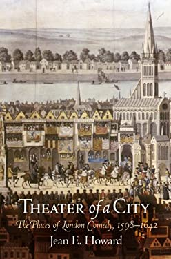 Theater of a City: The Places of London Comedy, 1598-1642 9780812220636