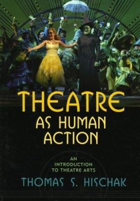 Theatre as Human Action: An Introduction to Theatre Arts 9780810856868