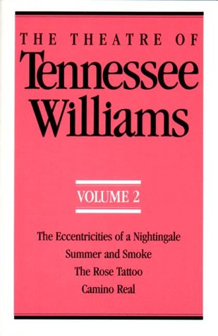 The Theatre of Tennessee Williams Volume II: The Eccentricities of a Nightingale, Summer and Smoke, the Rose Tattoo, Camino Real 9780811211369