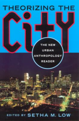 Theorizing the City: The New Urban Anthropology Reader 9780813527208
