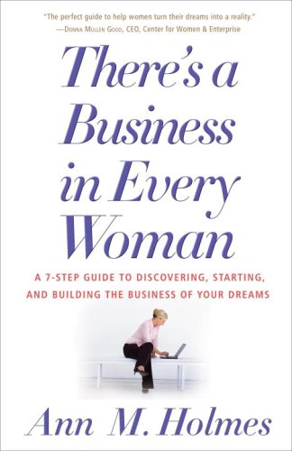 There's a Business in Every Woman: A 7-Step Guide to Discovering, Starting, and Building the Business of Your Dreams 9780812975581