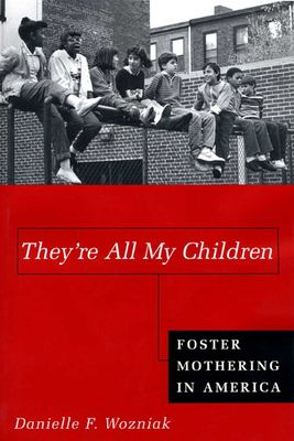 They're All My Children: Foster Mothering in America 9780814793466