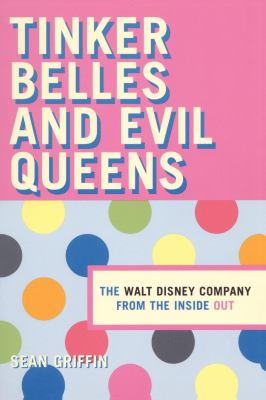 Thinker Belles and Evil Queens: The Walt Disney Company from the Inside Out 9780814731239
