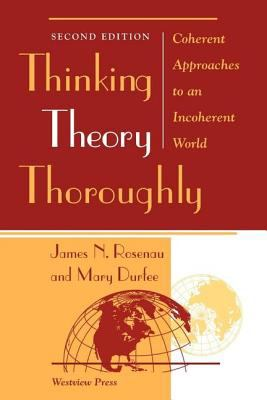Thinking Theory Thoroughly: Coherent Approaches to an Incoherent World, Second Edition 9780813366760