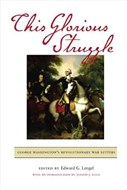 This Glorious Struggle: George Washington's Revolutionary War Letters 9780813930237