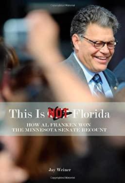 This Is Not Florida: How Al Franken Won the Minnesota Senate Recount 9780816670383