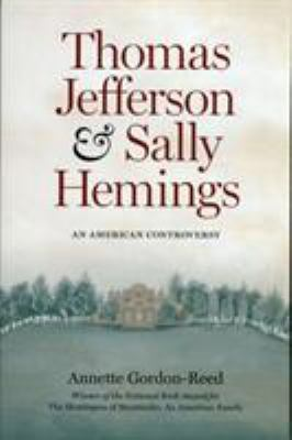 Thomas Jefferson and Sally Hemings: An American Controversy 9780813918334
