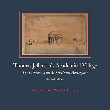 Thomas Jefferson's Academical Village: The Creation of an Architectural Masterpiece 9780813928302
