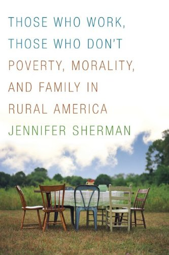 Those Who Work, Those Who Don't: Poverty, Morality, and Family in Rural America 9780816659050