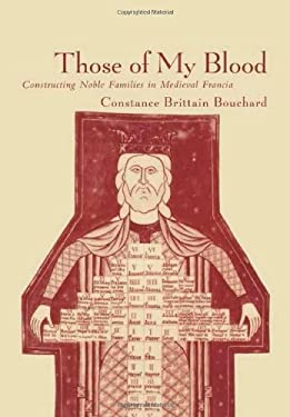 Those of My Blood: Creating Noble Families in Medieval Francia 9780812235906