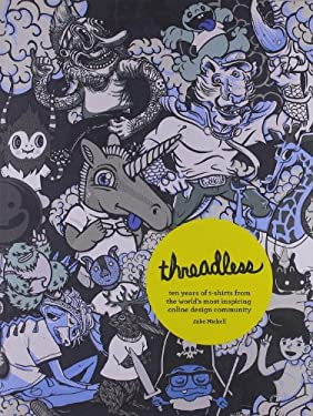 Threadless: Ten Years of T-Shirts from the World's Most Inspiring Online Design Community 9780810996106