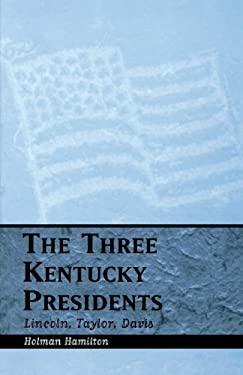 Three Kentucky Presidents: Lincoln, Taylor, Davis 9780813190532