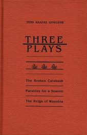 Three Plays: The Broken Calabash/Parables for a Season/The Reign of Wazobia - Onwueme, Tess Akaeke / Tenenbaum, S. R.