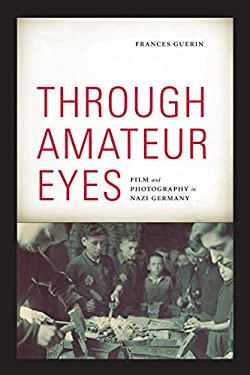 Through Amateur Eyes: Film and Photography in Nazi Germany 9780816670079