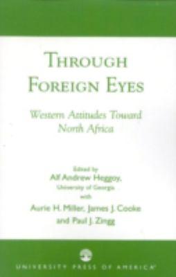 Through Foreign Eyes: Western Attitudes Toward North Africa 9780819121813