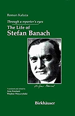 Through a Reporter's Eyes: The Life of Stefan Banach 9780817637729