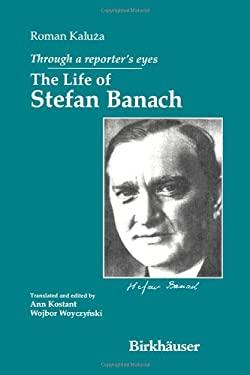 Through a Reporter's Eyes: The Life of Stefan Banach 9780817643713
