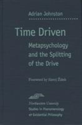 Time Driven: Metapsychology and the Splitting of the Drive 9780810122048