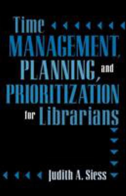 Time Management, Planning, and Prioritization for Librarians 9780810844384
