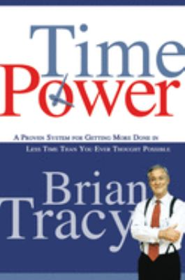 Time Power: A Proven System for Getting More Done in Less Time Than You Ever Thought Possible 9780814474709