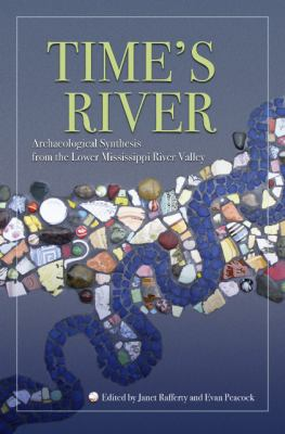 Time's River: Archaeological Syntheses from the Lower Mississippi River Valley 9780817354893