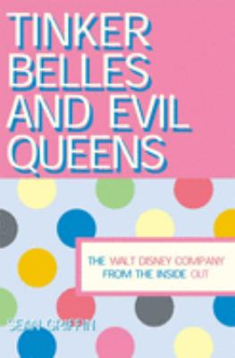 Tinker Belles and Evil Queens: The Walt Disney Company from the Inside Out 9780814731222