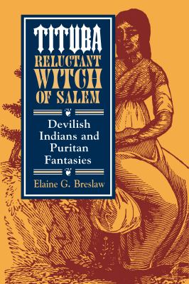 Tituba, Reluctant Witch of Salem: Devilish Indians and Puritan Fantasies 9780814712276