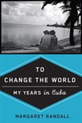 To Change the World: My Years in Cuba 9780813544311