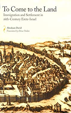 To Come to the Land: Immigration and Settlement in 16th-Century Eretz-Israel 9780817309350