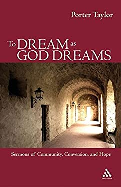 To Dream as God Dreams: Sermons of Community, Conversion, and Hope 9780819221650
