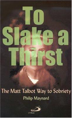 To Slake a Thirst: The Matt Talbot Way to Sobriety 9780818908439