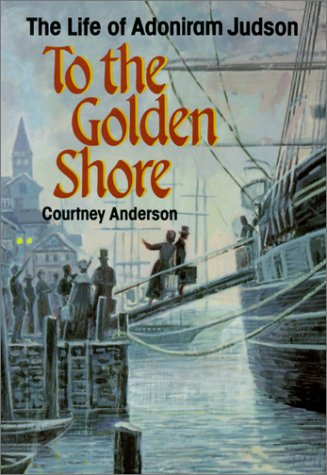 To the Golden Shore: The Life of Adoniram Judson 9780817011215