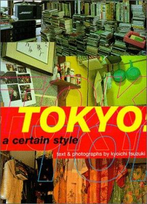 Tokyo: A Certain Style 9780811824231