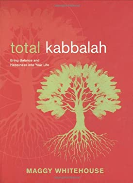 Total Kabbalah: Bring Balance and Happiness Into Your Life 9780811861373