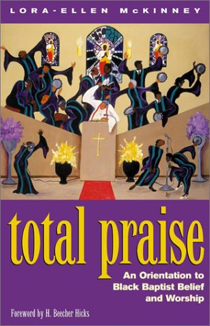Total Praise: An Orientation to Black Baptist Belief and Worship 9780817014384