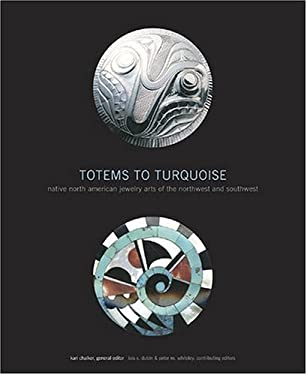 Totems to Turquoise: Native North American Jewelry Arts of the Northwest and Southwest 9780810955936