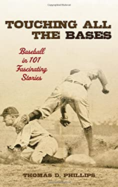 Touching All the Bases: Baseball in 101 Fascinating Stories 9780810885523