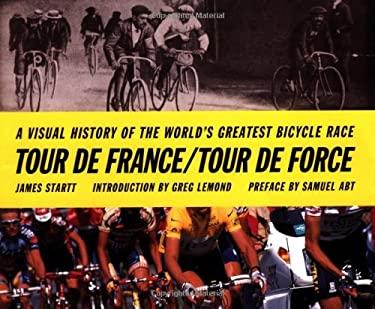 Tour de France/Tour de Force: A Visual History of the Worlds Greatest Bicycle Race 9780811824927