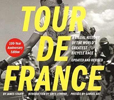Tour de France/Tour de Force: A Visual History of the World's Greatest Bicycle Race - 100 - Yearanniversary Edition