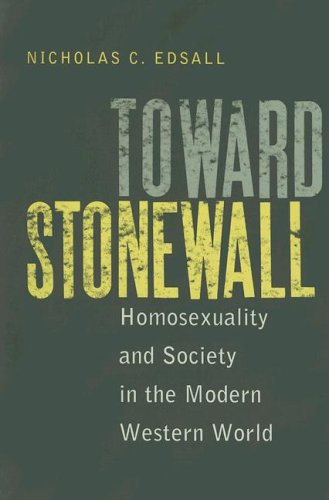 Toward Stonewall: Homosexuality and Society in the Modern Western World 9780813925431