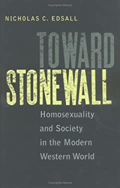 Toward Stonewall: Homosexuality and Society in the Modern Western World