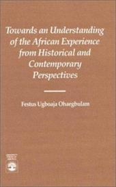 Towards an Understanding of the African Experience: From Historical and Contempory Perspectives