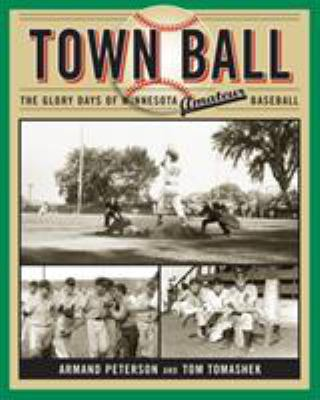 Town Ball: The Glory Days of Minnesota Amateur Baseball 9780816646753