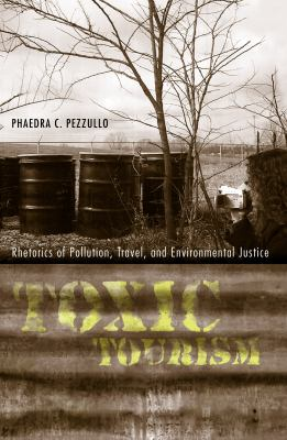 Toxic Tourism: Rhetorics of Pollution, Travel, and Environmental Justice 9780817355876