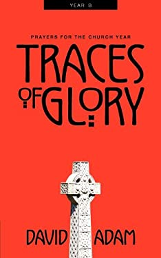 Traces of Glory: Prayers for the Church Year, Year B
